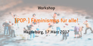 (POP-) Feminismus für alle! @ .lkj) Sachsen-Anhalt e.V.