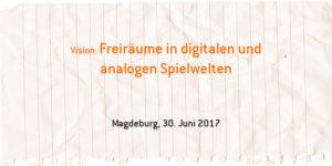 Vision: Freiräume in digitalen und analogen Spielwelten @ .lkj) Sachsen-Anhalt e.V.