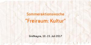 Sommeraktionswoche »Freiraum: Kultur« @ Gruppen- und Bildungshaus Großkayna