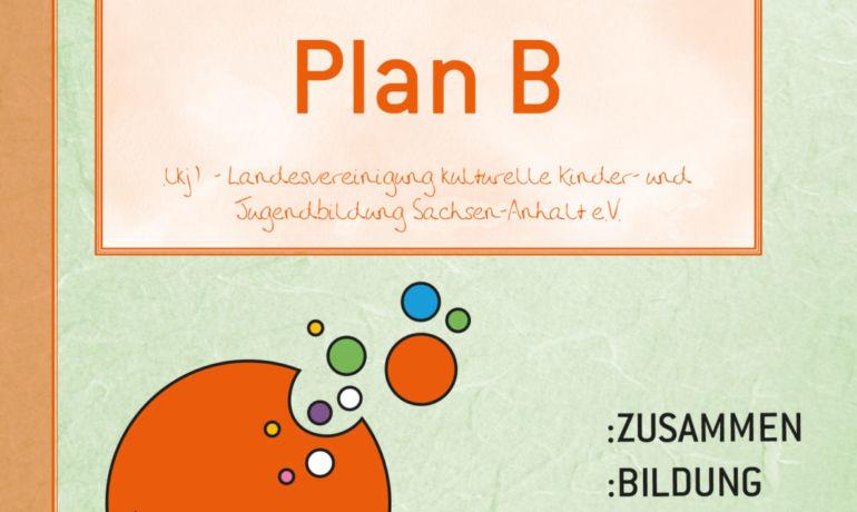 Plan B – der Kultur Bildungsplaner der .lkj) Sachsen-Anhalt e.V.