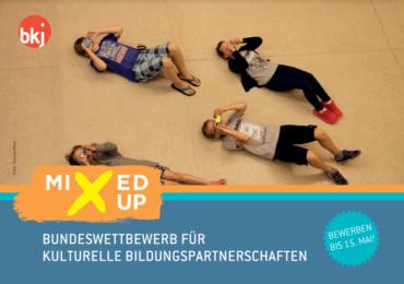 MIXED UP 2018 Bundeswettbewerb für kulturelle Bildungspartnerschaften