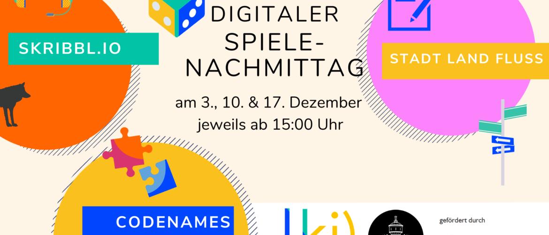 Plakat für digitale Spielenachmittage am 3., 10. und 17. Dezember 2020 jeweils ab 15 Uhr. Folgende Spiele werden gespiellt: Skribbl.io, Stadt Land Fluss und Codenames