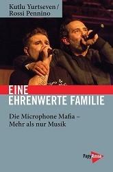 """Cover des Buchs """"Eine ehrenwerte Familie: die Microphone Mafia - Mehr als nur Musik"""" von Kutlu Yurtseven und Rossi Pennino"""