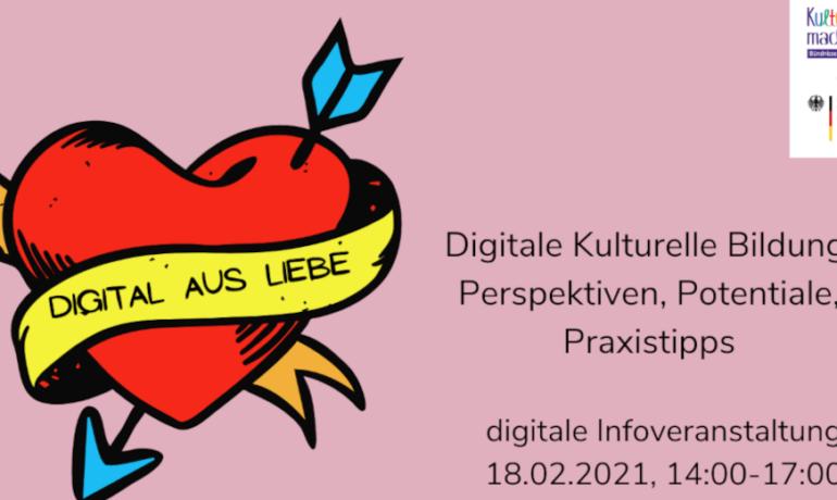 »Digital aus Liebe« / Digitale Kulturelle Bildung - Perspektiven, Potentiale, Praxistipps