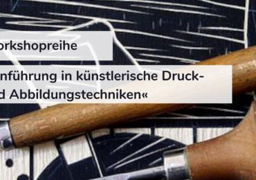 Workshopreihe »Einführung in künstlerische Druck- und Abbildungstechniken« (abgesagt)