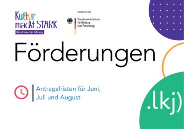 Kultur macht stark. Bündnisse für Bildung- Antragsfristen für Juni, Juli und August